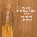 006 Stability Truths with Meredith Cameron
