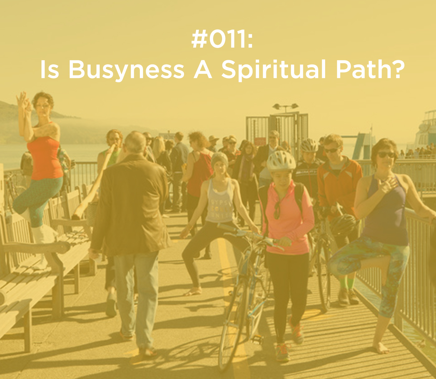 011: Is Busyness A Spiritual Path?