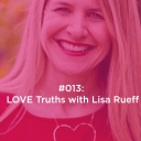 Love Truths with Lisa Rueff