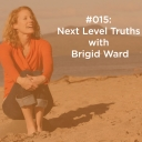 Next Level Truths with Brigid Ward