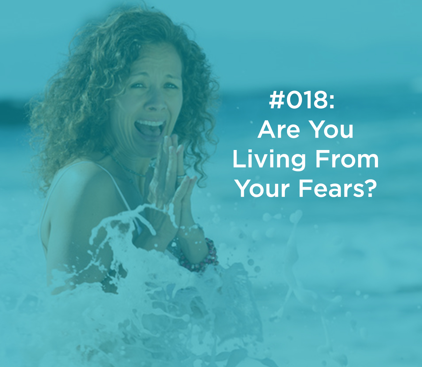 Are You Living From Your Fears?