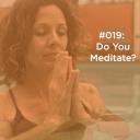 019 Do you meditate?