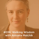 Walking Wisdom with Antonia Malchik