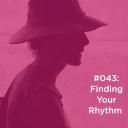 043 Finding Your Rhythm