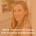 Euphoric AF Living with Karolina Rzadkowolska