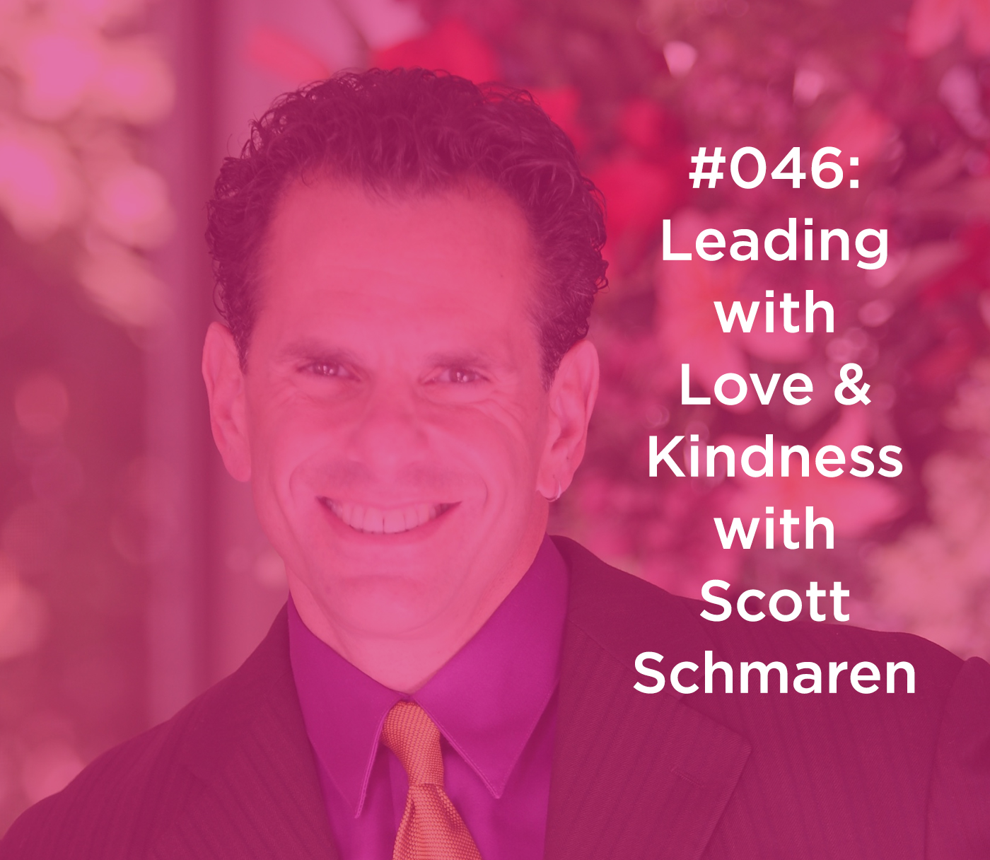 Leading with Love & Kindness with Scott Schmaren