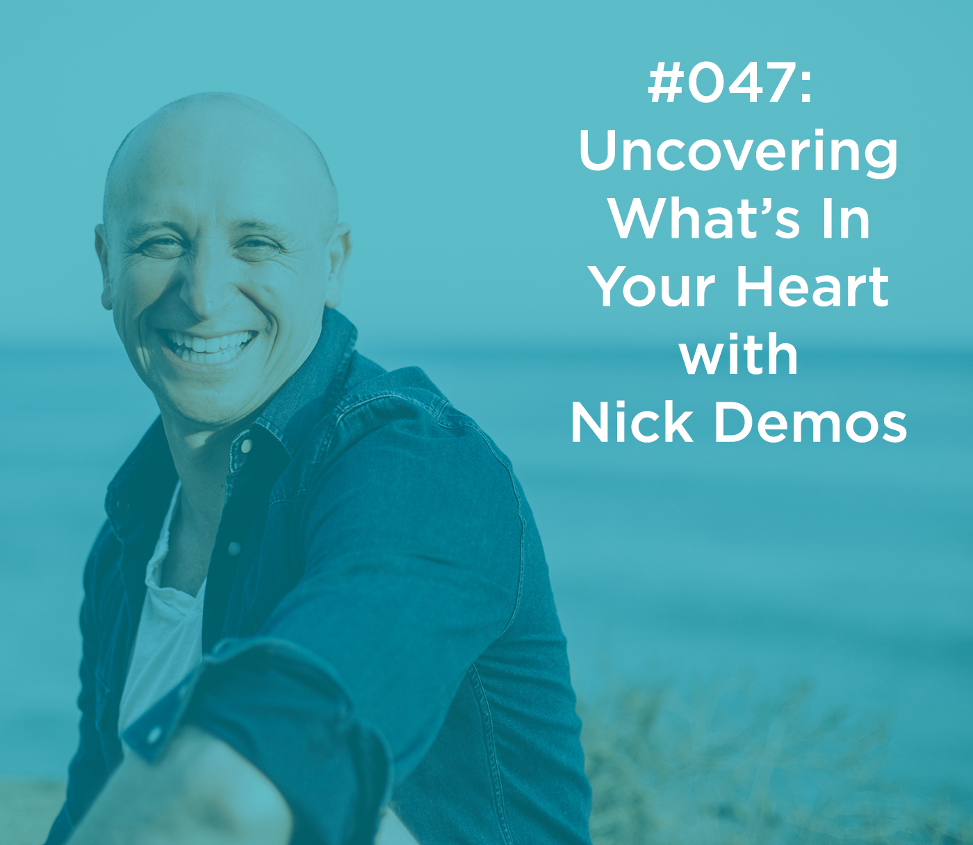 Uncovering What's In Your Heart with Nick Demos
