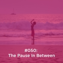 The Pause In Between