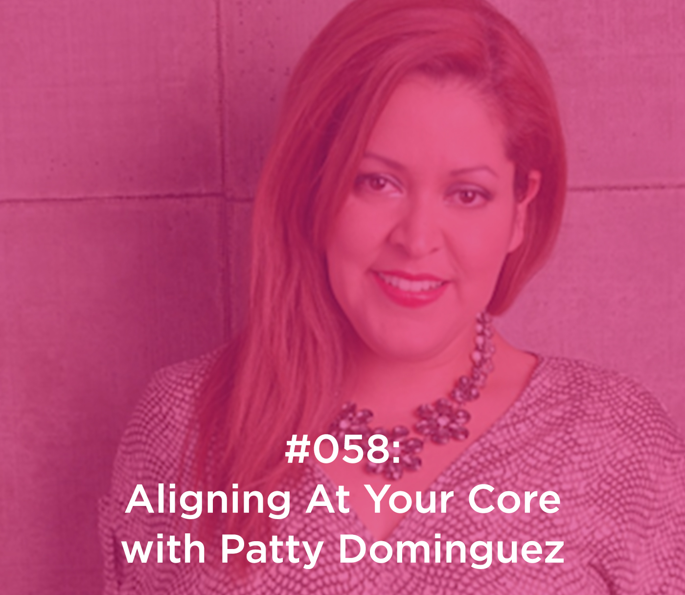 Aligning At Your Core with Patty Dominguez