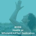 Hustle or WholeHEARTed Dedication?