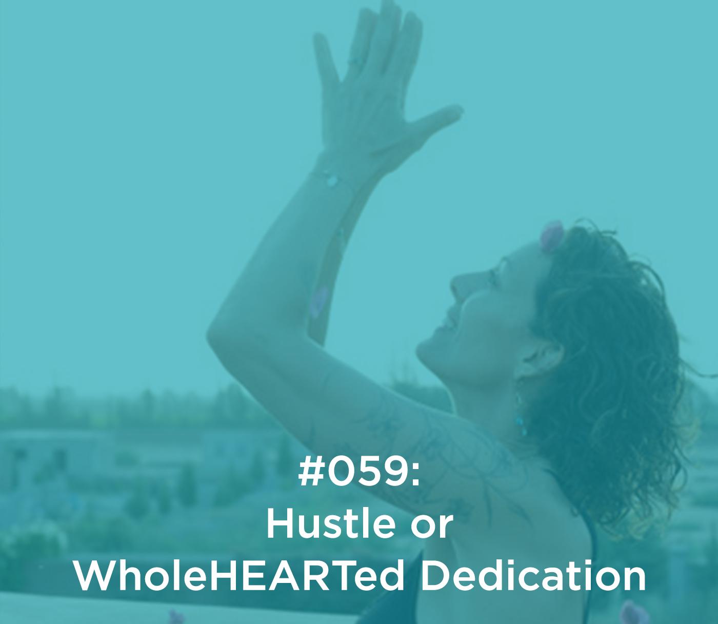 Hustle or WholeHEARTed Dedication?