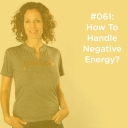 061: How To Handle Negative Energy
