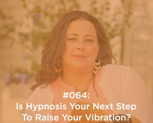 Is Hypnosis Your Next Step To Raise Your Vibration?