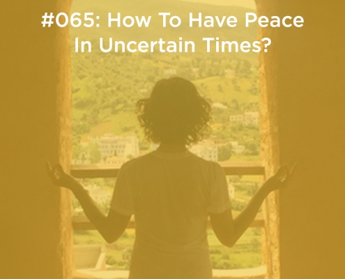 How To Have Peace In Uncertain Times
