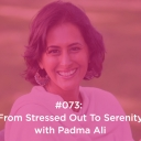 From Stressed Out To Serenity with Padma Ali