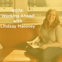 'Working Ahead' with Lindsay Maloney