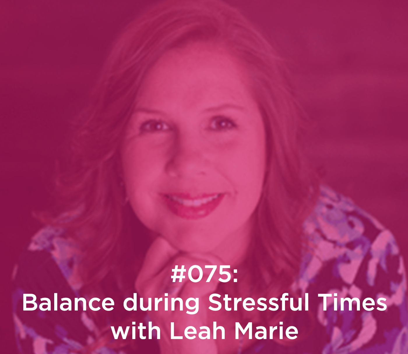 Balance during Stressful Times with Leah Marie