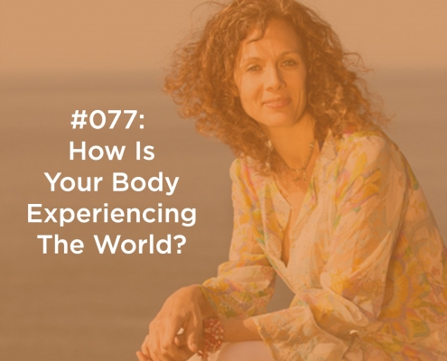 How Is Your Body Experiencing The World?